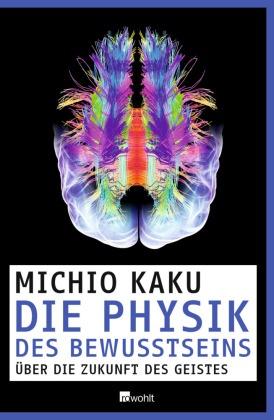 Michio Kaku - Die Physik des Bewusstseins - Über die Zukunft des Geistes. Deutsche Erstausgabe