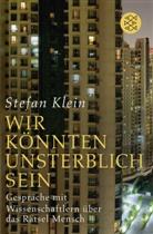 """Stefan Klein, Stefan (Dr.) Klein - """"Wir könnten unsterblich sein"""""""