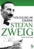 Stefan Zweig - Yolculuklar Üzerine