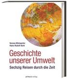 Hans-Rudolf Bork, Verena Winiwarter - Die Geschichte unserer Umwelt