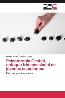 Andrés Moisés González Loyola - Psicoterapia Gestalt, enfoque tridimensional en jóvenes estudiantes - Psicoterapia humanista