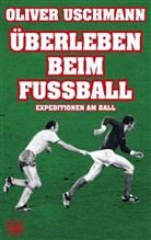 Oliver Uschmann - Überleben beim Fußball