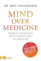 Lissa Rankin, Lissa (Dr. med.) Rankin - Mind over Medicine - Warum Gedanken oft stärker sind als Medizin