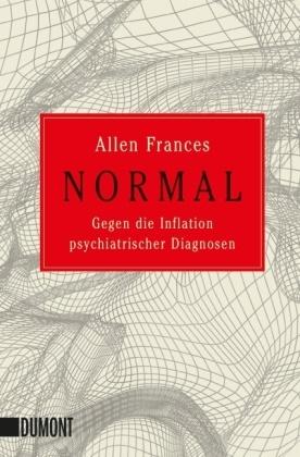 Allen Frances - Normal - Gegen die Inflation psychiatrischer Diagnosen. Nachw. v. Geert Keil