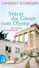 Landolf Scherzer - Stürzt die Götter vom Olymp