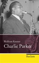Wolfram Knauer - Charlie Parker