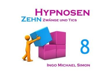 I. M. Simon, Ingo Michael Simon - Zehn Hypnosen. Band 8 - Zwänge und Tics