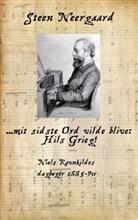 Steen Neergaard - ... mit sidste Ord vilde blive: Hils Grieg!