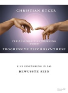 Christian Etzer - Persönlichkeitsentwicklung durch Progressive Psychosynthese