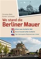 Christian Bahr, Günter Schneider, Günter Schneider - Wo stand die Mauer in Berlin?. Where was the Wall in Berlin?. Ou se trouvait le Mu de Berlin?