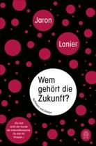 Jaron Lanier - Wem gehört die Zukunft?