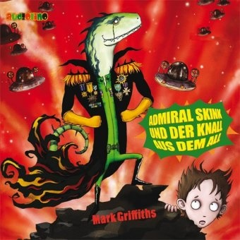 Mark Griffiths, Peter Kaempfe - Admiral Skink und der Knall aus dem All, 2 Audio-CDs (Hörbuch) - Lesung für kleine und große Ohren