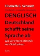 Elisabeth G Schmidt, Elisabeth G. Schmidt, Verlag DeBehr - Denglisch - Deutschland schafft seine Sprache ab