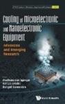 Karl J L Geisler, Karl J. L. Geisler, Madhusudan Iyengar, Bahgat Sammakia, Bahgat G Sammakia, Bahgat G. Sammakia - Cooling of Microelectronic and Nanoelectronic Equipment