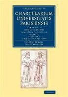 Emile Chatelaine, Heinrich Denifle, Heinrich Chatelaine Denifle - Chartularium Universitatis Parisiensis: Volume 1, Ab Anno MCC Usque