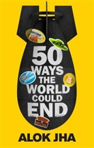 Alok Jha - 50 Ways the World Could End