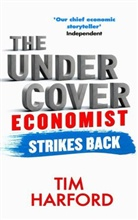 Tim Harford - The Undercover Economist Strikes Back: How to Run or Ruin an Economy
