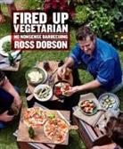 Ross Dobson - Fired Up Vegetarian