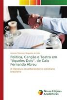 """Antonio Peterson Nogueira do Vale - Política, Canção e Teatro em """"Aqueles Dois"""", de Caio Fernando Abreu"""