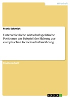 Alexander Schmidt, Frank Schmidt - Unterschiedliche wirtschaftspolitische Positionen am Beispiel der Haltung zur europäischen Gemeinschaftswährung