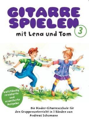 Andreas Schumann - Gitarre spielen mit Lena und Tom, revidierte Ausgabe. Bd.3 - Die Kinder-Gitarrenschule für den Gruppenunterricht in 3 Bänden