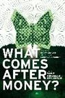 Charles Eisenstein, Ken Jordan, Daniel Pinchbeck, Daniel Pinckbeck, Peter Lamborn Wilson, Ken Jordan... - What Comes After Money