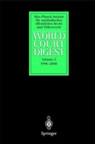 N. Krisch, K. Oellers-Frahm, C. Walter, A. Zimmermann - World Court Digest - 3: World Court Digest