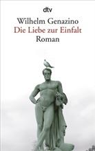 Wilhelm Genazino - Die Liebe zur Einfalt