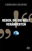 Gerhard Jelinek - Reden, die die Welt veränderten