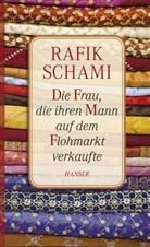 Rafik Schami - Die Frau, die ihren Mann auf dem Flohmarkt verkaufte