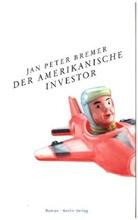 Jan P Bremer, Jan P. Bremer, Jan Peter Bremer - Der amerikanische Investor