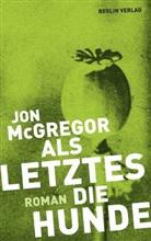 Jon McGregor - Als Letztes die Hunde