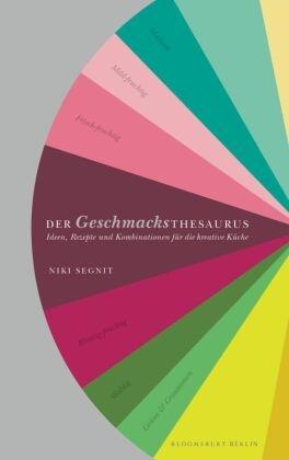 Niki Segnit - Der Geschmacksthesaurus - Ideen, Rezepte und Kombinationen für die kreative Küche