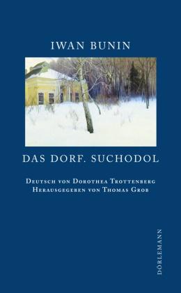 Iwan Bunin, Thomas Grob, Thoma Grob, Thomas Grob, Dorothea Trottenberg - Das Dorf. Suchodol