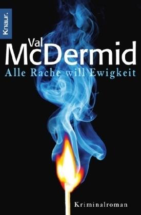 Val McDermid - Alle Rache will Ewigkeit - Kriminalroman. Deutsche Erstausgabe