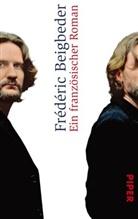 Frederic Beigbeder, Frédéric Beigbeder - Ein französischer Roman