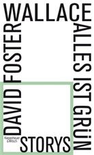 David Foster Wallace, David Foster Wallace, Davod Foster Wallace - Alles ist grün