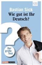 Bastian Sick, Katharina M. Baumann - Wie gut ist Ihr Deutsch?