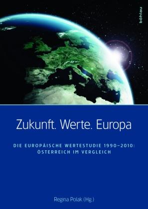 Regin Polak, Regina Polak - Zukunft. Werte. Europa - Die Europäische Wertestudie 1990-2010: Österreich im Vergleich