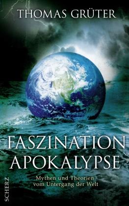 Thomas Grüter - Faszination Apokalypse - Mythen und Theorien vom Untergang der Welt