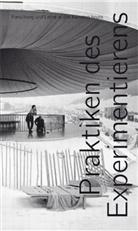 Ute Meta Bauer, Elke Bippus, Christoph Brunner, Jörg Huber, Departement Kunst und Medien DKM (ZHdK), Departement Kunst und Medien ZHdK... - Praktiken des Experimentierens