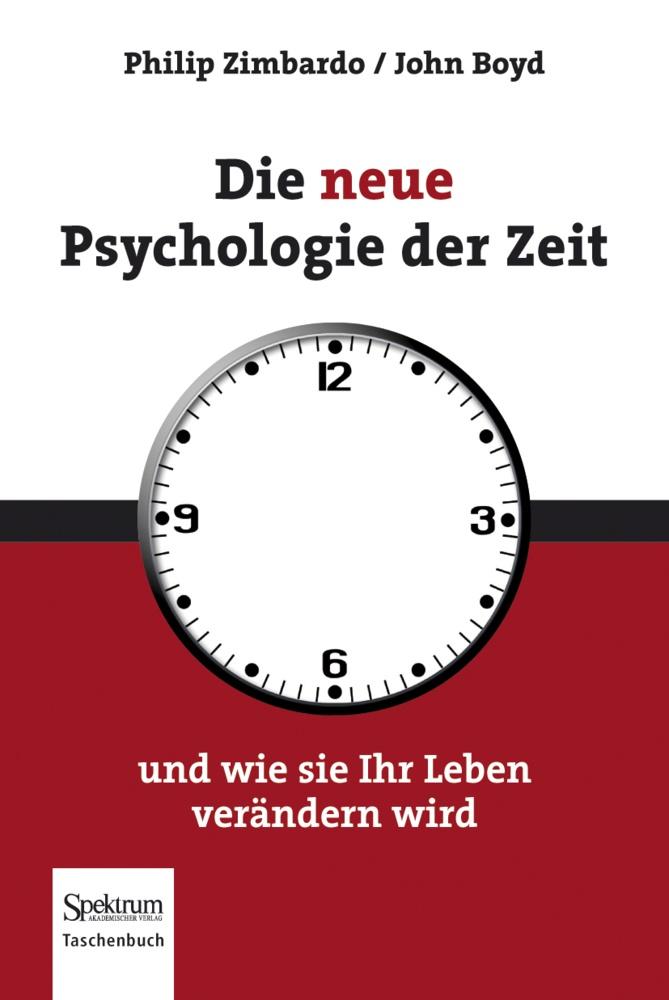 Boyd, John Boyd,  Zimbard, Philip Zimbardo, Philip G. Zimbardo - Die neue Psychologie der Zeit - und wie sie Ihr Leben verändern wird