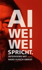 Weiwe Ai, Ai Weiwei, Obris, Hans U. Obrist, Hans Ulrich Obrist, Hans-Ulrich Obrist - Ai Weiwei spricht