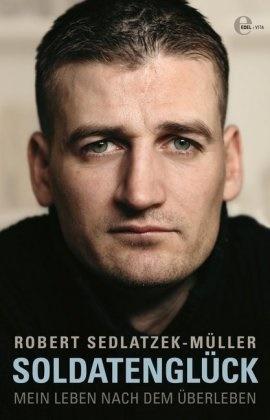 Sedlatzek-Müller, Robert Sedlatzek-Müller - Soldatenglück - Mein Leben nach dem Überleben