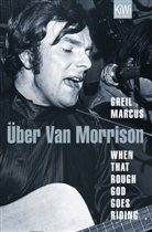 Marcus Greil, Greil Marcus - When That Rough God Goes Riding. Über Van Morrison