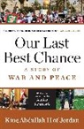 bin al-Hussein Abdullah, Abdullah II King of Jordan, King Abdullah II of Jordan, Abdullah II. bin al-Hussein, King Abdullah II, King Abdullah II of Jordan - Our Last Best Chance