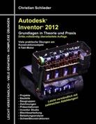 Christian Schlieder - Autodesk Inventor 2012 - Grundlagen in Theorie und Praxis