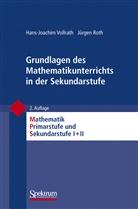Roth, Jürgen Roth, Vollrat, Hans-Joachi Vollrath, Hans-Joachim Vollrath, Friedhel Padberg... - Grundlagen des Mathematikunterrichts in der Sekundarstufe