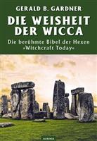 Gerald Gardner, Gerald B Gardner, Gerald B. Gardner, Gerald Brousseau Gardner, Rober B Osten, Robert B. Osten - Die Weisheit der Wicca - Witchcraft Today