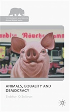 &apos, O SULLIVAN SIOBHAN, O&apos, S O'Sullivan, S. O'Sullivan, Siobhan O'Sullivan... - Animals, Equality and Democracy